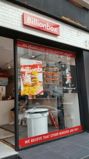 """Shit, South Korea, and Korea: Billionbox  WE BELIEVE THAT OTHER BURGERS ARE SHIT  llignbe  HIT  nbox  """"All mouth on me  nbox  WE BELIEVE THAT OTHER BURGERS ARE SHIT  R:11:L My brother sent me this from South Korea"""