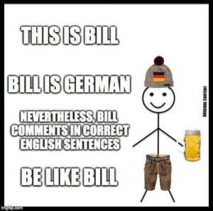 Bill, Stop, and Nevertheless: BILLISGERMAN  NEVERTHELESS,BILL  COMMENTSINCORRECT  ENGLISHSENTENCES  BELIKEBIL Stop prejudices