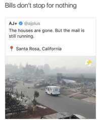 Memes, California, and Mail: Bills don't stop for nothing  AJ+@ajplus  The houses are gone. But the mail is  still running  f Santa Rosa, California This is terrible 🤦♂️ https://t.co/UAvYgqM5ht