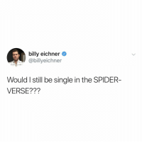 Sony, Spider, and Marvel: billy eichner  @billyeichner  Would I still be single in the SPIDER-  VERSE??? I need to know, @marvel & @sony