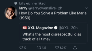 Blackpeopletwitter, Diss, and Funny: billy eichner liked  larry @larryowenslive2  How Do You Solve a Problem Like Maria  (1959)  XXL XXL Magazine  @XXL 20h  What's the most disrespectful diss  track of all time?  12  L1.423  3,247 No One in The Game Is As Savage As a Convent of Austrian Nuns
