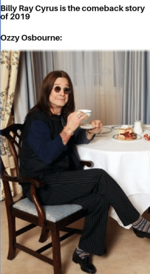 Well, just hold up there a second, cowboy: Billy Ray Cyrus is the comeback story  of 2019  Ozzy Osbourne: Well, just hold up there a second, cowboy
