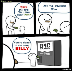 Money, Reddit, and Games: BILLY. WAIT  AND THE IMPORTANCE  BILLY  ITS TIME  YoU LEARN  ABOUT MONEY  You're dead  to me now,  BILLY  GAMES  STORE  SRGRAFO Some things are unforgivable