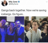 Funny, Global Warming, and Best: Billy Zane  @BillyZane  Gangs back together. Now we're saving  icebergs. Go figure This is the best. (Follow @greenmatters if you don't fuck with global warming)