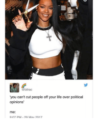 """Anna, Life, and Love: @bilrac  you can't cut people off your life over political  opinions'  me  9.07 PM May 2017 Haha I love this! -Anna - - - [Picture of Rihanna holding scissors and grinning, with the caption """"'you can't cut people off your life over their political opinions' me:""""]"""