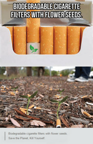 laughoutloud-club:  Definitely A Genius Idea : BIODEGRADABLE CIGARETTE  Biodegradable cigarette filters with flower seeds  Save the Planet, Kill Yourself. laughoutloud-club:  Definitely A Genius Idea
