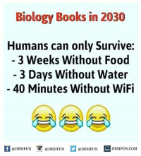 Twitter: BLB247 Snapchat : BELIKEBRO.COM belikebro sarcasm meme Follow @be.like.bro: Biology Books in 2030  Humans can only Survive:  3 Weeks Without Food  - 3 Days Without Water  40 Minutes Without WiFi  困@DESIFUN 증@DESIFUN  @DESIFUN-DESIFUN.COM Twitter: BLB247 Snapchat : BELIKEBRO.COM belikebro sarcasm meme Follow @be.like.bro