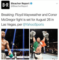 Looks Like MayweatherMcgregor Is a Done Deal For August 26. 😳: BIR  Bleacher Report  @Bleacher Report  Breaking: Floyd Mayweather and Conor  McGregor fight is set for August 26 in  Las Vegas, per  @YahooSports  uFC  Corona  UN  FACT Looks Like MayweatherMcgregor Is a Done Deal For August 26. 😳