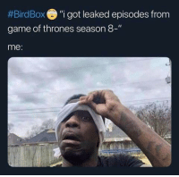 "Sent in by Magnus Turas.:  #Bird Box ""i got leaked episodes from  game of thrones season 8-""  me: Sent in by Magnus Turas."