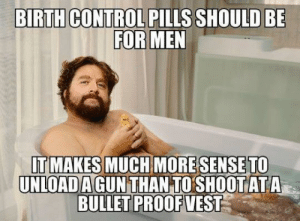 Dank, Memes, and Target: BIRTHCONTROL PILLS SHOULD BE  TO  UNLOADAGUN THAN TOSHOOT ATA  IT  MAKES  MUCH MORESENSE Male birth control pills. I'm for it as long as it taste like skittles. by Vodka-Vertigo MORE MEMES