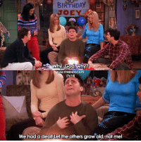 Birthday, Friends, and God: BIRTHDAY  JOEY  Why God, why?  AILYFRIENDSCAPS  17x14]  We had a deal! Let the others grow old, not me! Tomorrow's my bdayyy ☺️🎉 • friends friendstv friendsshow friendsseries friendstvshow friendstvseries