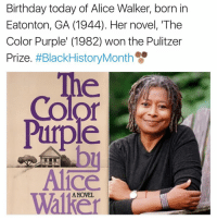 "walker: Birthday today of Alice Walker, born in  Eatonton, GA (1944). Her novel, ""The  Color Purple"" (1982) won the Pulitzer  Prize  #BlackHistoryMonth  Co  Purple  Alice  ANOVEL"