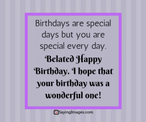 Birthday, Hope, and Belated Birthday: Birthdays are special  days but you are  special every day  Belated Jfappy  Birthday. l hope that  your birthday was a  wonderful one!  Sayinglmages.com Belated Birthday Wishes, Messages, Greeting & Cards #sayingimages #belatedbirthdaywishes #belatedhappybirthday