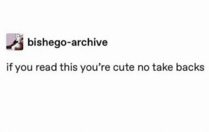 Cute, Memes, and 🤖: bishego-archive  if you read this you're cute no take backs https://t.co/YVm59qDVy4