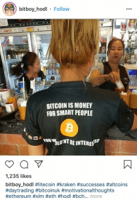 Bitcoin is money for smart people, you wouldn't be interested.: bitboy_hod Follow  BITCOIN IS MONEY  FOR SMART PEOPLE  1,235 likes  bitboyhodl #litecoin #kraken #successes #aitcoins  #daytrading #bitcoinuk #motivationa!thoughts  #ethereum #xlm #eth #hodl #bch more Bitcoin is money for smart people, you wouldn't be interested.