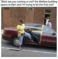 "Bitch, Memes, and 🤖: ""Bitch are you coming or not? the Welfare building  opens at 8am and I'm trying to be the first one!""  @Jeveryday 90 Hop in loser we're going to get ebt! 🤣😂😂 Jeveryday90"