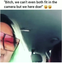 """Bitch, Doe, and Funny: """"Bitch, we can't even both fit in the  camera but we here doe!"""" Tag your bestie 😂"""