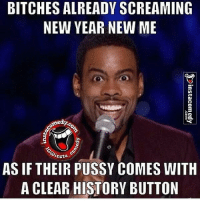 New Year New Me: BITCHES ALREADY SCREAMING  NEW YEAR NEW ME  nsta  AS IF THEIR PUSSY COMES WITH  A CLEAR HISTORY BUTTON