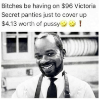 🐸☕😂😂😂😂😂😂 pettypost pettyastheycome straightclownin hegotjokes jokesfordays itsjustjokespeople itsfunnytome funnyisfunny randomhumor sexualhumor: Bitches be having on $96 Victoria  Secret panties just to cover up  $4.13 worth of pussy 🐸☕😂😂😂😂😂😂 pettypost pettyastheycome straightclownin hegotjokes jokesfordays itsjustjokespeople itsfunnytome funnyisfunny randomhumor sexualhumor