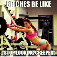 BITCHES BE LIKE  USTOPILOOKING CREEPER  mgrip coma Creeper!