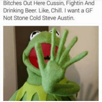 Lol: Bitches Out Here Cussin, Fightin And  Drinking Beer. Like, Chill. want a GF  Not Stone Cold Steve Austin. Lol