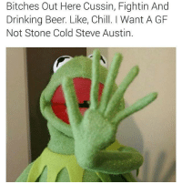 FOLLOW our Team Page 👉 #AdultJokes18+: Bitches Out Here Cussin, Fightin And  Drinking Beer. Like, Chill. I Want A GF  Not Stone Cold Steve Austin. FOLLOW our Team Page 👉 #AdultJokes18+