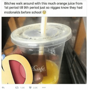 Juice, McDonalds, and Period: Bitches walk around with this much orange juice from  1st period till 9th period just so niggas know they had  mcdonalds before school  จ่า  1.6K2.6K its a sign of affluence