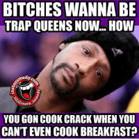 BITCHES WANNABE  TRAP QUEENSNOW How  insta  YOU GON COOK CRACK WHEN YOU  CAN'T EVEN COOK BREAKFAST 😒