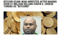 "Chuck E Cheese, Irl, and Me IRL: BITCOIN SCAM: MAN ARRESTED AFTER MAKING  OVER $1 MILLION SELLING CHUCK E. CHEESE  TOKENS AS ""BITCOINS"" me irl"