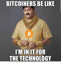 Yeah right 😂😂😂 Tag a Bitcoiner 👇👇 Follow @coinswift @coinswift: BITCOINERS BE LIKE  IMIN IT FOR  THE TECHNOLOGY Yeah right 😂😂😂 Tag a Bitcoiner 👇👇 Follow @coinswift @coinswift