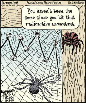 Poor flies: BIZARRO.COM  2019 BIZARRO STUDIOS  Facebook.com/BizarroComies  Dist y King Features  you haven't been the  same since you bit that  radioactive accountant.  WaynoR  &1  |PIECPO  8.3-19 Poor flies