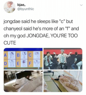"Cute, God, and Memes: bjaeo  @byunthic  jongdae said he sleeps like ""c"" but  chanyeol said he's more of an ""f"" and  oh my god JONGDAE, YOU'RE TOO  CUTE  F EXO memes"