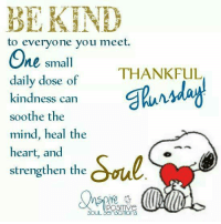 Memes, 🤖, and The Heart: BL KHNHY  to everyone you meet.  One small  THANKFUL  daily dose of  kindness can  soothe the  mind, heal the  heart, and  strengthen the  POSITIVe  SOUL SensaThons