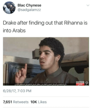 Drake, Rihanna, and Tumblr: Blac Chynese  @sadgalamzz  Drake after finding out that Rihanna is  into Arabs  6/28/17, 7:03 PM  7,651 Retweets 10K Likes carpetenebras:  antisleep:  naramdil: I am weak LMFAOOOOOOOOOOOOOOOOOOOOOOOOOOOOOOOOOOOOOOOOOOOOOOOOOOOOOOOOOOOOOOOOOOOOOOOOOOOOOOOOOOOOOOOOOOOOOOOOOOOOOOOOOOOOOOOOOOOOOOOOOOOOOOOOOOOOOOO  LETS UNPACK THIS DISCOURSE  Oh my gawdddd