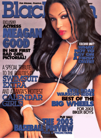 surra-de-bunda:Meagan Good on Black Men Magazine (2003): Blac  FOR STRONG, POSmVE,  EXCLUSIVE!  ACTRESS  MEAGAN  GOOD  EXCUSE ME?  WAL  IN HER FIRST  BAD GIRL  PCTORIAL  YiON  ARST  OATE  A SPECIAL TRIBUTE  TO THE BEAUTIES O  AND A LANTA'S HOTIES  ALEND  EXY ROAD  BEST OF THE  FOR 2003  WARRIOR RID  AR  BLG WH  BIKER BOYS  PLAY BAIL  EW  PICKS& surra-de-bunda:Meagan Good on Black Men Magazine (2003)