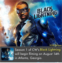 Batman, Life, and Memes: BLAC  LIGHTNING  Ype  Season 1 of CW's Black Lightning  will begin filming on August 14th  in Atlanta, Georgia. Though school and a focus on teenage life will factor into the series, part of the story will revolve around a retired hero reentering the vigilante life while navigating his duties as a parent. With the show headed to Comic-Con in a few weeks, we'll likely get even more insight into the show before it starts filming next month. Who's hyped for the BlackLightning tv show?🤔| - Be sure to Follow and Tag a Friend👇 - cwtheflash killerfrost theFlash batmanvsuperman JesseQuick Zoom batman dcfilms Vibe superman dcunited Savitar wonderwoman dcuniverse CaptainCold JayGarrick WallyWest theflash GreenArrow GrantGustin barryallen reverseflash Supergirl Arrow justiceleague JLA DCEU DCExtendedUniverse dcu