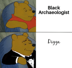 Memes, Black, and Http: Black  Archaeologist  igga No offence via /r/memes http://bit.ly/2D5Lwcm