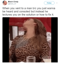 <p>The struggle is real (via /r/BlackPeopleTwitter)</p>: Black Cindy  @Ebony_QT  Follow  When you vent to a man b/c you just wanna  be heard and consoled but instead he  lectures you on the solution or how to fix it. <p>The struggle is real (via /r/BlackPeopleTwitter)</p>