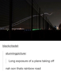 Memes, Rainbow, and 🤖: black citadel  stunnin  icture:  Long exposure of a plane taking off  nah son thats rainbow road #CFPics #funny
