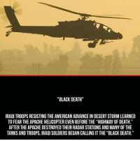 """Memes, Soldiers, and American: """"BLACK DEATH""""  IRAQI TROOPS RESISTING THE AMERICAN ADVANCE IN DESERT STORMLEARNED  TO FEAR THE APACHE HELICOPTEREVEN BEFORE THE """"HIGHWAY OF DEATH.""""  AFTER THE APACHE DESTROYED THEIR RADARSTATIONS AND MANYOF THE  TANKS AND TROOPS, IRAQI SOLDIERS BEGAN CALLING IT THE """"BLACK DEATH."""" 🇺🇸 @gunsbadassery - -"""