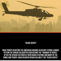"""Memes, Soldiers, and American: """"BLACK DEATH""""  IRAQI TROOPS RESISTING THE AMERICAN ADVANCE IN DESERT STORM LEARNED  TO FEAR THE APACHE HELICOPTER EVEN BEFORE THE """"HIGHWAY OF DEATH.""""  AFTER THE APACHE DESTROYED THEIR RADAR STATIONS AND MANY OF THE  TANKS AND TROOPS, IRAOI SOLDIERS BEGAN CALLING IT THE """"BLACK DEATH."""" 🇺🇸 @badassery - -"""