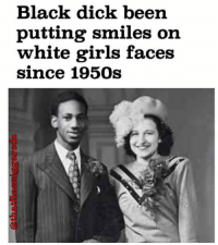 Black Dick Been Putting Smiles on White Girls Faces Since ...