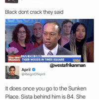Memes, 🤖, and Reign: Black dont crack they said  1997  Masters TIGER WOODS IN TIMES SQUARE  GMA  @westafrikanman  April  @Reign Of April  It does once you go to the Sunken  Place. Sista behind him is 84. She omg...