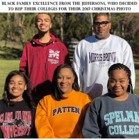Christmas, Family, and Memes: BLACK FAMILY EXCELLENCE FROM THE JEFFERSONS. WHO DECIDED  TO REP THEIR COLLEGES FOR THEIR 2017 CHRISTMAS PHOTO  PATTEN  SPELM  COLLEC  EST  NIVEKSY Wanna see black people prosper? Follow @blackbusiness_