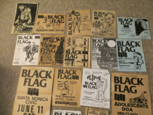 Black Flag: BLACK  FLAG  Wilt o yeu dn  tab, TLUCSON  onckstagP  BLACK  FLAG  BLACK  FLAG  fab, 27 PHOENI  rresclinc  Carcer  W saccharine OURE  the minUEeen  socpold  REDD KRO SS  DESCENDENTS  HUSKER DU  st VtuS  fry mar &  5679 Hollister  The ENEMY  The COSMETICS  SOCIAL UNREST  golera  santa barbara  FRL JAN H  MI CASITA  24650 CRENSHAW BLVD  TORRANCE  SpM  LEGAL BENEFIT BLACK FLAG S6.00  MINUTEMEN  BLACK  FLAG  w/  ADOLESCENTS  At THE  TRAGICOMEDY  CHANNEL3 & OVERKILL  wed  MABUHAY SUN OCT,19  Special Guewt  SST RECORDS GIG INFO CALL. (213)372-1848  ADOLESCENTS  CHANNELS OVERKILLSE  LA CARA DE LA RAJA  3750  5679 Hollister  VS UNICORN  FRIDAY MARCH 5, 12  BLACK  FLAG  SHOW FOR  LA CASA DF LA RAZA IINK  BLACK lI  FLAGS  a GOLDEMOICE produstion  ZONG LIVE CRIME  GOLDENVOICE PRESENTS  BLACK  FLAG  BAM PRESENT  BLACK  FLAG  GOLDENVOICE A  NO 27  $700  SAT  This show i8a legal  bene for Back Fleg/SST  Lnikom Aecords  PAINTED  WILLIE  FLESHEATERS  and GONE  SAT. JAN 11  THE DICKS  NEW ALBUM OUT NOW  ON )  BLACK  FLAG  STARDUST  BALLROOM  SCHARINE  TRUST  AT THE FLEETWOOD  5612 SUNSET 8 PM  INFO LINE:  464-9320  TICKETS AT:  REOD AROSS  SPECIAL GUESTS  MEAT PUPPETS  N36-HEIST  MAY 5  SATURDAY  R8O N. HARSOR DR RioB  THE DICKS  RED CRO  ICREWS  AGENT ORANGE  CHINA WHITE  NIP DRINERS  EVERYOKE  LOVER A  HAND SOME  KILLER  FICH ARTIA  S.LR. 6048 sunset blvd.  FRI & SAT  JULY  NANAL ans Mrc  MORY OISC val  DOA  DESCENDENTS  DISPOSALS  PRIVATE EVE Cos  ZED'S Ls e  VINYLFETIH  CHBC TOWN C  CAMEL Hong m  LOVELL  POP COLTURE ch  CASH FOR EHADS L a less  TEXAS RECOWDS  2ND TIME AROUNG M d  PEEA F in V Cyerna  LONGON EXCHANGE port e  FRIMAY23  22 & 23  AT  PERKINS PALACE  VEX  WW GIG INFO  372-I846  PA.222 5 S00  SISHBD IN SOYO  Gra Monica  ores  AT 6OOR  ADVANCE AT TICKETRONV FETISH +ZEDS  Ticketm nd theie  ART RaYAond Pettibon  BLACK  FLAG FLJPPER  GOLDENVOICE PRESENTS  BLACK FLAG  FLAG  Friday  JAN. 25th  Sharehorp  A FENder  EVENT/  PRESENTS  KROON ASSOC  WITH PITOM+urKO PRS