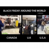 Black Friday, Bruh, and Friday: BLACK FRIDAY AROUND THE WORLD  IG: GBruhifunny  AG  ENT  CANADA  U.K  U.S.A Accurate asf Bruh 🤣😂😂💯 - Follow me @bruhifunny for more! Ⓜ️