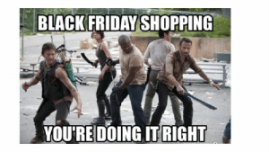 The funniest Black Friday memes - CNET - Page 4: BLACK FRIDAY SHOPPING  YOURE DOING IT RIGHT The funniest Black Friday memes - CNET - Page 4
