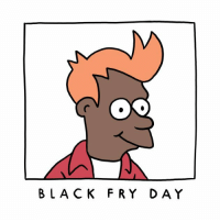 BLACK FRY DAY Today is the only day.