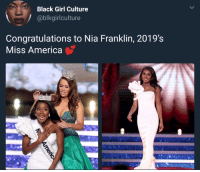 America, Blackpeopletwitter, and Funny: Black Girl Culture  @blkgirlculture  Congratulations to Nia Franklin, 2019's  Miss America