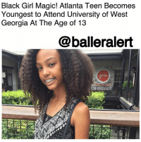 "College, Community, and Memes: Black Girl Magic! Atlanta Teen Becomes  Youngest to Attend University of West  Georgia At The Age of 13  @balleralert Black Girl Magic! Atlanta Teen Becomes Youngest to Attend University of West Georgia At The Age of 13 - blogged by @MsJennyb ⠀⠀⠀⠀⠀⠀⠀ A 13-year-old Atlanta teen is exemplifying black girl magic to the highest degree. ⠀⠀⠀⠀⠀⠀⠀ According to the Atlanta Journal-Constitution, KimoraHudson has just made history in becoming the youngest student to attend the University of West Georgia in Carrollton, GA. ⠀⠀⠀⠀⠀⠀⠀ Hudson enrolled into the university's Move On When Ready-Dual Enrollment program to receive college credit that will classify her as a college junior after graduation. ⠀⠀⠀⠀⠀⠀⠀ ⠀⠀⠀⠀⠀⠀⠀ ""I've always raised my hand first in class. That just felt normal to me. But when I started getting accepted into really advanced educational programs, I started thinking, 'OK, I'm really smart,'"" she told the AJC, revealing that she's just ""doing what comes natural."" ⠀⠀⠀⠀⠀⠀⠀ ⠀⠀⠀⠀⠀⠀⠀ Although Hudson has a few years before college graduation, she plans to go into the science field to become either a marine biologist, veterinarian, surgeon or psychologist. Despite the major she chooses for her education, she wants to continue to be an example for young women, specifically young black women. ⠀⠀⠀⠀⠀⠀⠀ ⠀⠀⠀⠀⠀⠀⠀ ""People are so afraid to go out and try new things. I want to help bring a community together for young black women,"" Kimora said. ""I want to be an advocate for people who step out the box and express themselves. I'm going to keep going."""